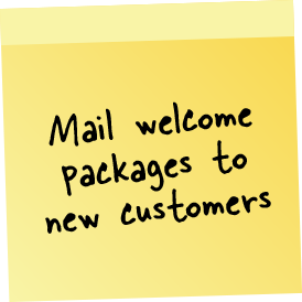 Sticky Note - Mail welcome packages to new customers